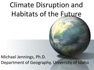 Climate Disruption and  Habitats of the Future