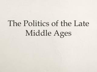 The Politics of the Late Middle Ages
