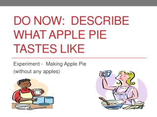 Do Now:  describe  what apple pie tastes like