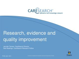 Research, evidence and quality improvement Jennifer Tieman , CareSearch  Director