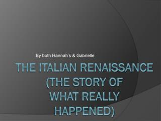 The Italian Renaissance  (the story of what really happened)