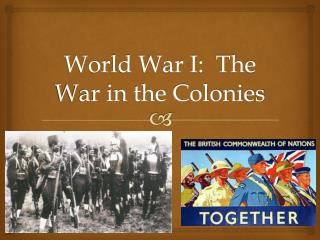 World War I:  The War in the Colonies