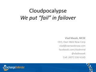 Cloudpocalypse We put �fail� in failover