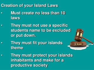Creation of your Island Laws 	Must create no less than 10  	laws