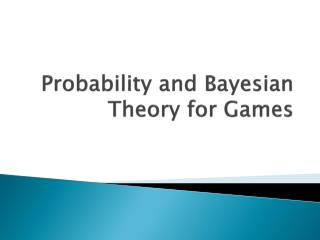 Probability and Bayesian Theory for Games