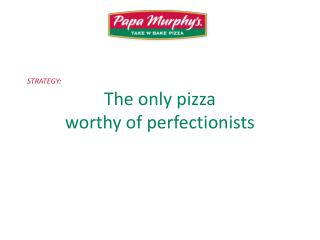 The only pizza  worthy of perfectionists