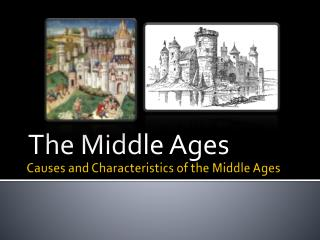 Causes and Characteristics of  the Middle Ages