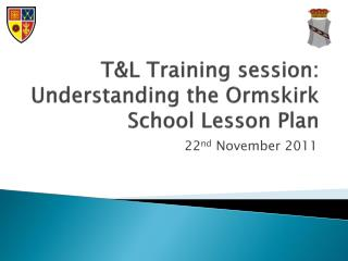 T&L Training session: Understanding the Ormskirk School Lesson Plan