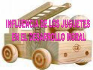 INFLUENCIA DE LOS JUGUETES  EN EL DESARROLLO MORAL