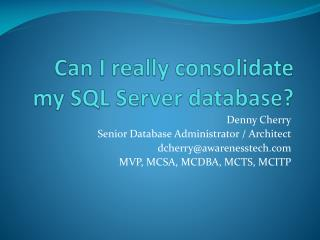 Can I really consolidate my SQL Server database?
