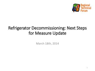 Refrigerator Decommissioning: Next Steps for Measure Update
