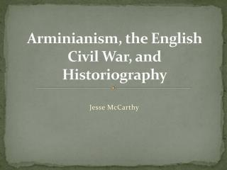 Arminianism , the  English Civil War, and Historiography