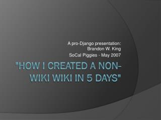 """How I created a non-wiki wiki in 5 days"""