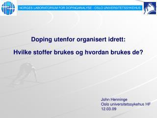 Doping utenfor organisert idrett:  Hvilke stoffer brukes og hvordan brukes de