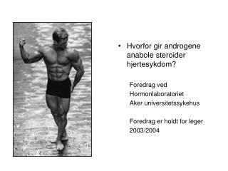 Hvorfor gir androgene anabole steroider hjertesykdom  Foredrag ved Hormonlaboratoriet Aker universitetssykehus  Foredrag