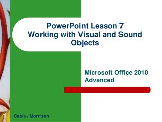 PowerPoint Lesson  7 Working with  Visual and  Sound Objects