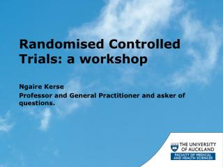 Randomised  C ontrolled Trials: a workshop