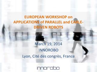 EUROPEAN WORKSHOP on APPLICATIONS of PARALLEL and  CABLE-DRIVEN ROBOTS