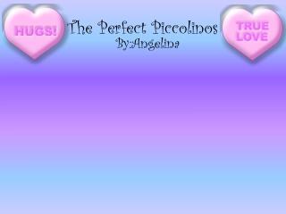 The Perfect  Piccolinos