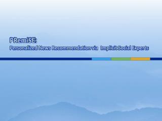 PRemiSE : Personalized  News Recommendation  via  Implicit  Social Experts
