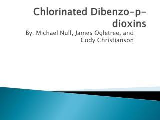 Chlorinated  Dibenzo -p-dioxins