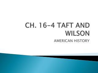 CH. 16-4 TAFT AND WILSON