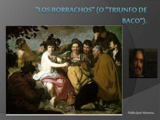 """""""Los BORRACHOS""""  (o """"Triunfo de Baco"""")."""