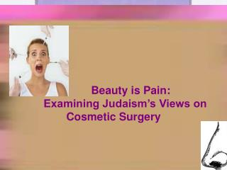 Beauty is Pain:  		   Examining Judaism's Views on     				  		   Cosmetic Surgery