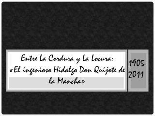 Entre La Cordura y La Locura: «El ingenioso Hidalgo Don Quijote de la Mancha»