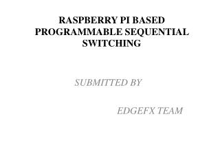 RASPBERRY PI BASED PROGRAMMABLE SEQUENTIAL SWITCHING