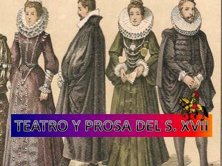 TEATRO Y PROSA DEL S . XVII