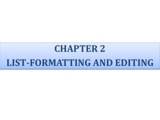 CHAPTER 2 LIST - FORMATTING AND EDITING