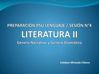 PREPARACIÓN PSU LENGUAJE / SESIÓN N°4 LITERATURA  II Género Narrativo y Género Dramático