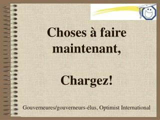 Choses  à faire  maintenant , Chargez ! Gouverneures / gouverneurs-élus ,  Optimist International