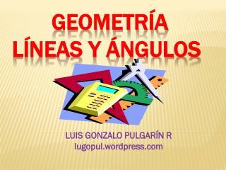 Geometría LÍNEAS Y ÁNGULOS