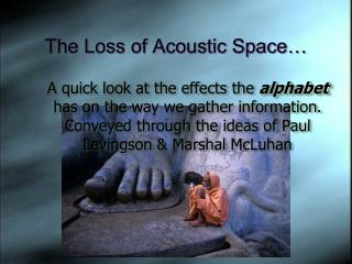 The Loss of Acoustic Space…