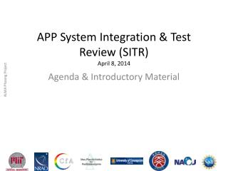APP System Integration & Test Review (SITR) April 8, 2014