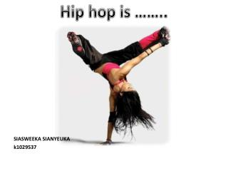 Hip hop is ……..