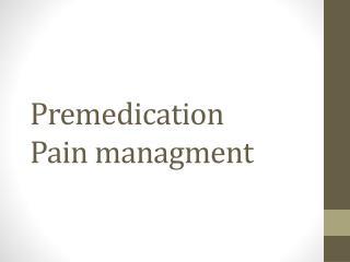 Premedication Pain managment