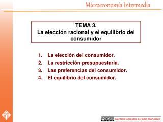 La  elección del  consumidor. La  restricción  presupuestaria. Las preferencias del consumidor.