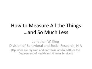 How to Measure All the Things …and So Much Less