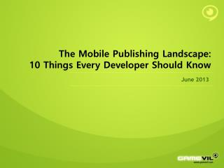 The Mobile Publishing Landscape:  10 Things Every Developer Should Know