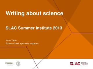 Writing  a bout  s cience SLAC Summer Institute 2013