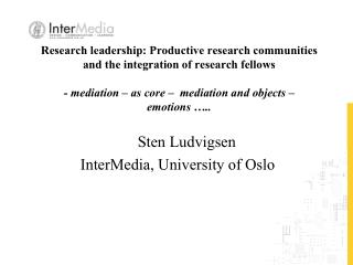 Sten Ludvigsen InterMedia , University of Oslo