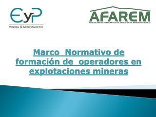 Marco  Normativo de formación de  operadores en explotaciones mineras