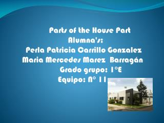 Parts  of the House  Part    Alumna's:   Perla Patricia Carrillo Gonzalez