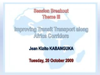 Session Breakout Theme III Improving Transit Transport along Africa Corridors