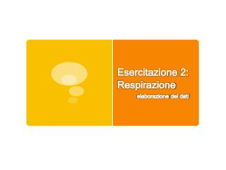 Esercitazione  2:  Respirazione