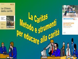 La Caritas Metodo e strumenti per educare alla carità
