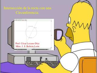Intersecci�n de la recta con una Circunferencia. Prof. C�sar Lozano D�az Mtro. J. S. Beltr�n Le�n